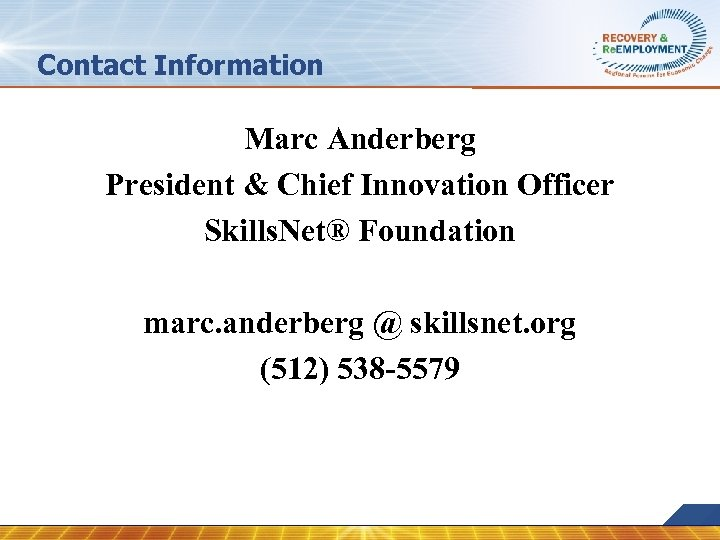 Contact Information Marc Anderberg President & Chief Innovation Officer Skills. Net® Foundation marc. anderberg