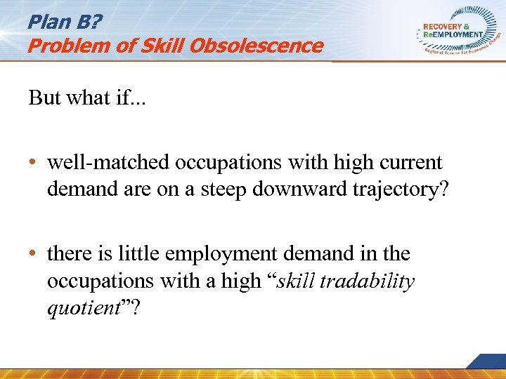 Plan B? Problem of Skill Obsolescence But what if. . . • well-matched occupations