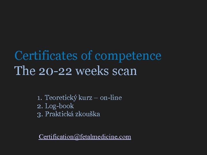 Certificates of competence The 20 -22 weeks scan 1. Teoretický kurz – on-line 2.