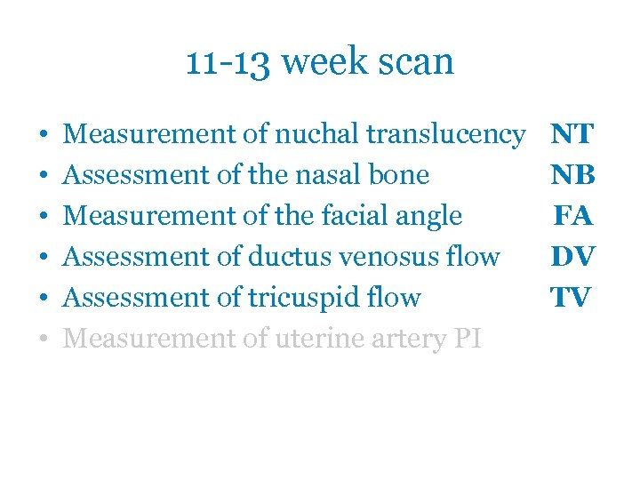 11 -13 week scan • • • Measurement of nuchal translucency Assessment of the