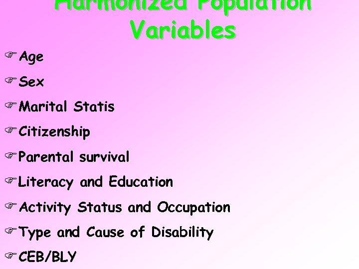 FAge Harmonized Population Variables FSex FMarital Statis FCitizenship FParental survival FLiteracy and Education FActivity
