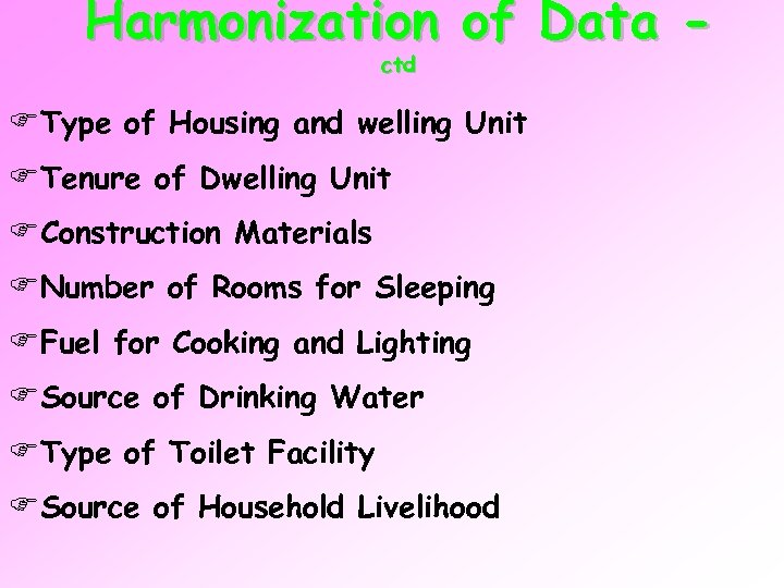 Harmonization of Data ctd FType of Housing and welling Unit FTenure of Dwelling Unit