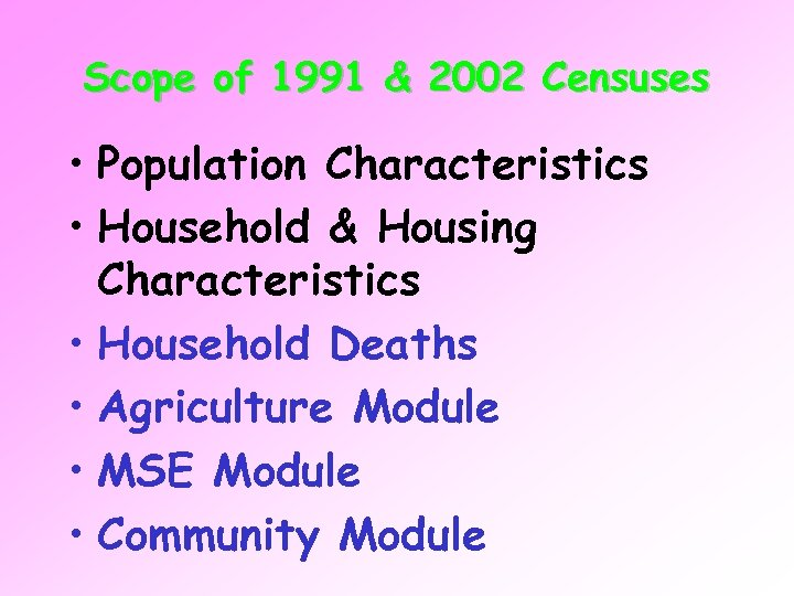 Scope of 1991 & 2002 Censuses • Population Characteristics • Household & Housing Characteristics