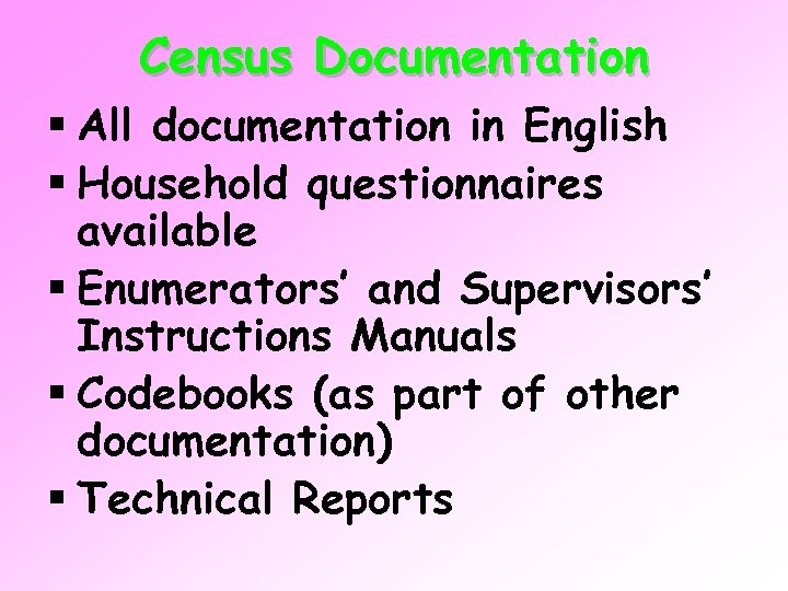 Census Documentation § All documentation in English § Household questionnaires available § Enumerators' and