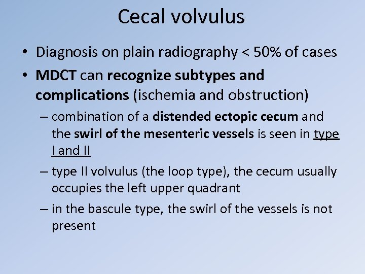 Cecal volvulus • Diagnosis on plain radiography < 50% of cases • MDCT can