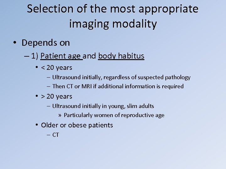 Selection of the most appropriate imaging modality • Depends on – 1) Patient age