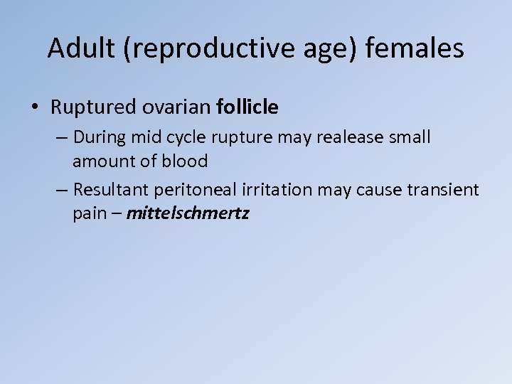 Adult (reproductive age) females • Ruptured ovarian follicle – During mid cycle rupture may