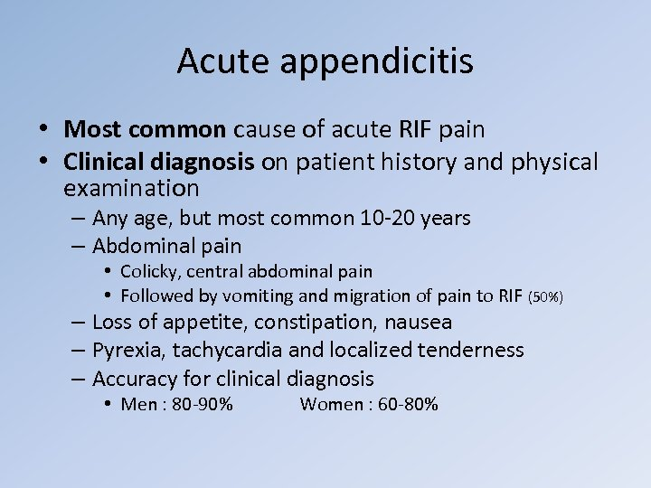Acute appendicitis • Most common cause of acute RIF pain • Clinical diagnosis on