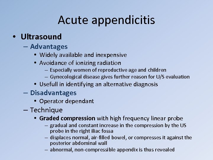 Acute appendicitis • Ultrasound – Advantages • Widely available and inexpensive • Avoidance of
