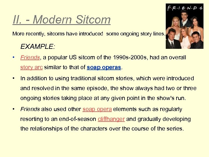 II. - Modern Sitcom More recently, sitcoms have introduced some ongoing story lines. EXAMPLE: