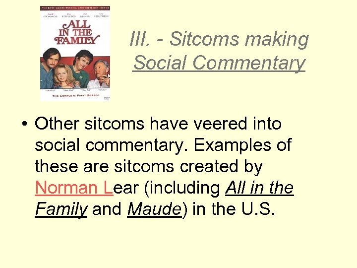 III. - Sitcoms making Social Commentary • Other sitcoms have veered into social commentary.