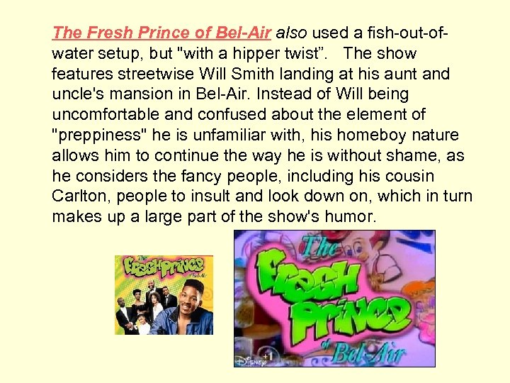 The Fresh Prince of Bel-Air also used a fish-out-ofwater setup, but