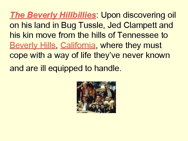 The Beverly Hillbillies: Upon discovering oil on his land in Bug Tussle, Jed Clampett