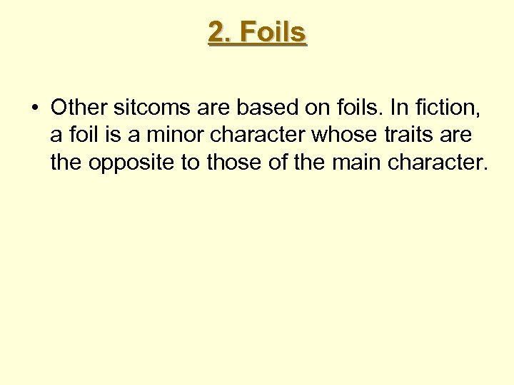2. Foils • Other sitcoms are based on foils. In fiction, a foil is