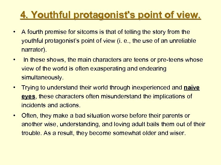 4. Youthful protagonist's point of view. • A fourth premise for sitcoms is that