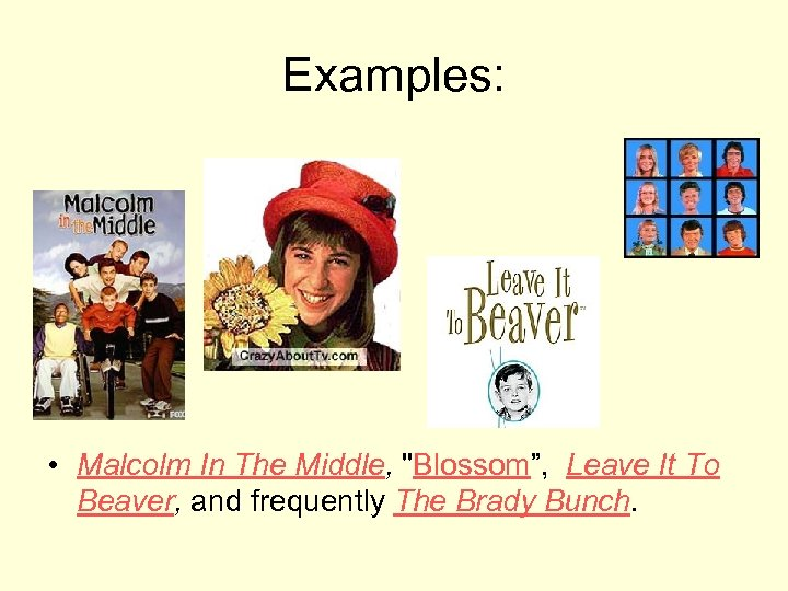 Examples: • Malcolm In The Middle,