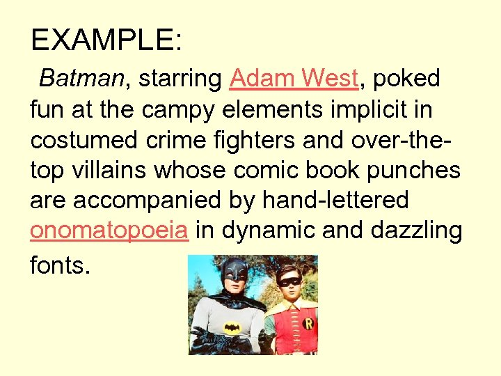 EXAMPLE: Batman, starring Adam West, poked fun at the campy elements implicit in costumed
