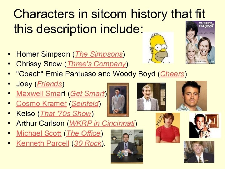 Characters in sitcom history that fit this description include: • • • Homer Simpson