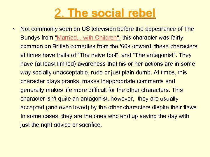 2. The social rebel • Not commonly seen on US television before the appearance