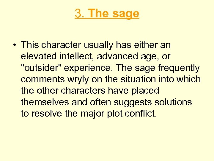 3. The sage • This character usually has either an elevated intellect, advanced age,