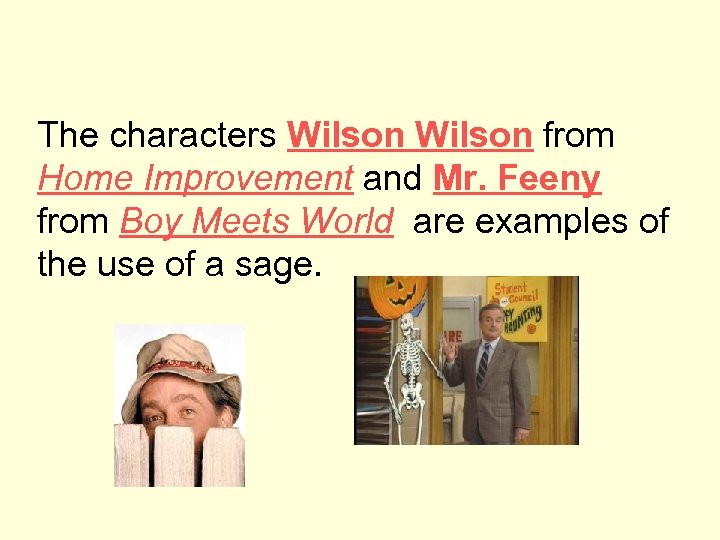 The characters Wilson from Home Improvement and Mr. Feeny from Boy Meets World are