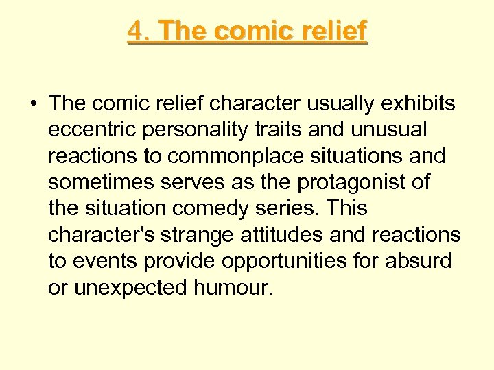 4. The comic relief • The comic relief character usually exhibits eccentric personality traits
