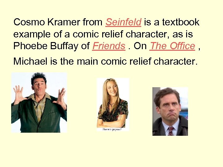 Cosmo Kramer from Seinfeld is a textbook example of a comic relief character, as