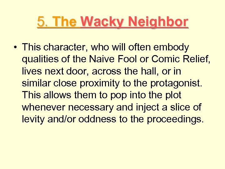 5. The Wacky Neighbor • This character, who will often embody qualities of the