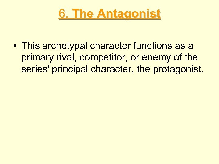 6. The Antagonist • This archetypal character functions as a primary rival, competitor, or