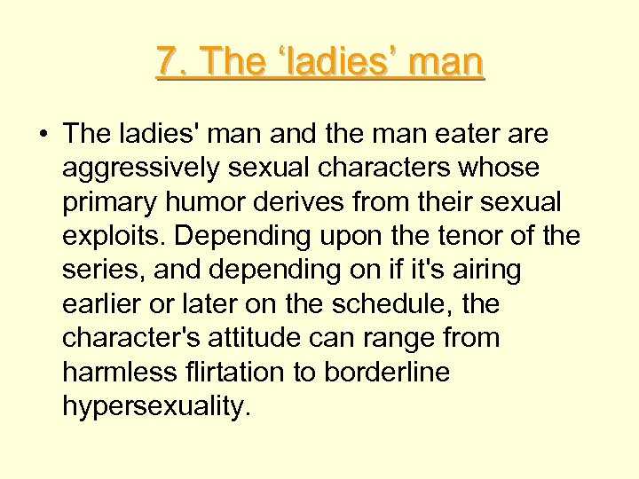 7. The 'ladies' man • The ladies' man and the man eater are aggressively