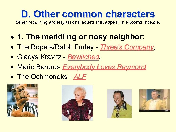 D. Other common characters Other recurring archetypal characters that appear in sitcoms include: 1.
