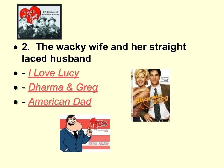 2. The wacky wife and her straight laced husband - I Love Lucy