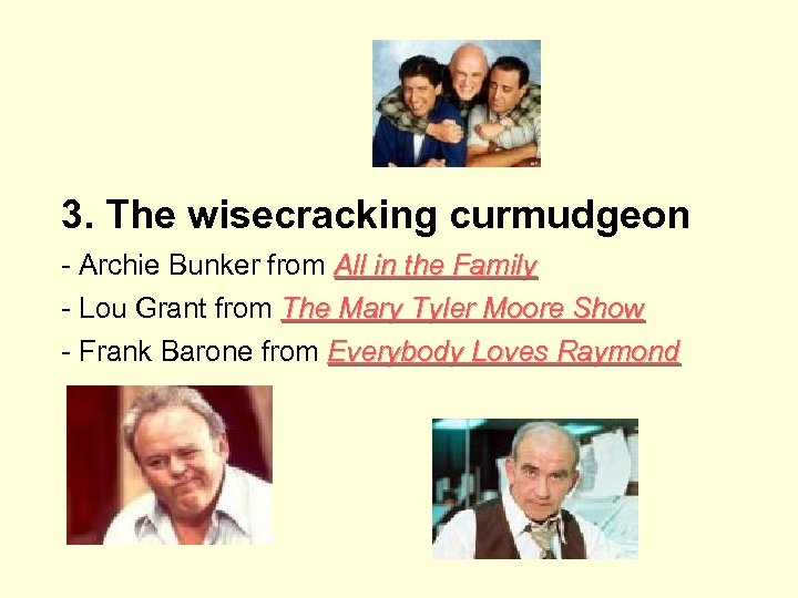 3. The wisecracking curmudgeon - Archie Bunker from All in the Family - Lou