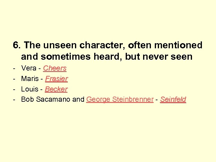 6. The unseen character, often mentioned and sometimes heard, but never seen - Vera