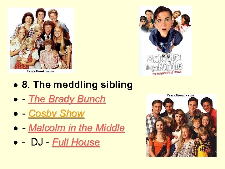 8. The meddling sibling - The Brady Bunch - Cosby Show - Malcolm
