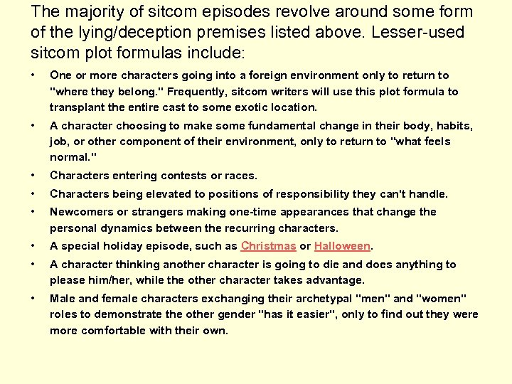 The majority of sitcom episodes revolve around some form of the lying/deception premises listed