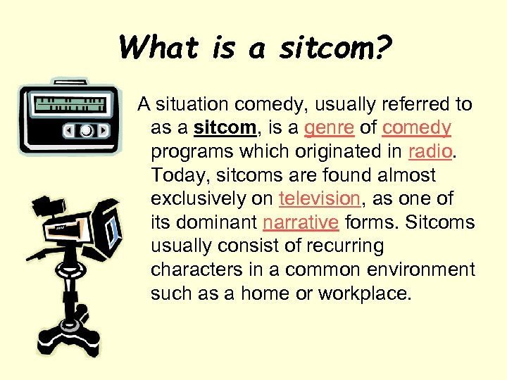 What is a sitcom? A situation comedy, usually referred to as a sitcom, is