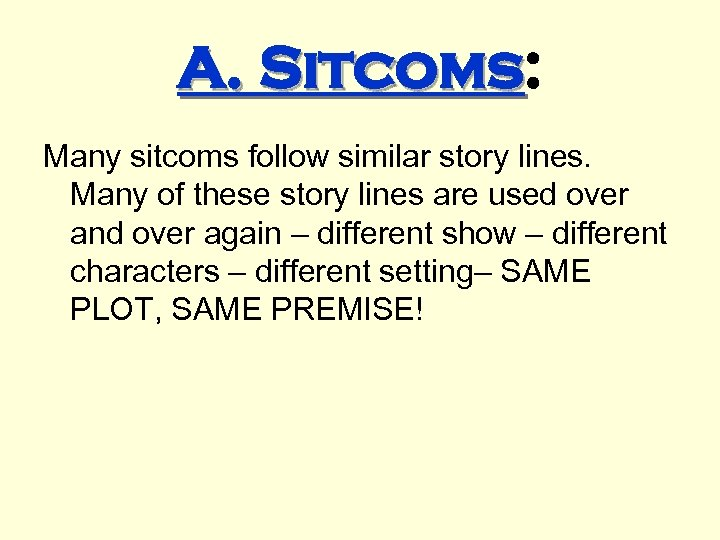A. Sitcoms: Sitcoms Many sitcoms follow similar story lines. Many of these story lines