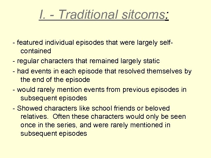 I. - Traditional sitcoms: - featured individual episodes that were largely selfcontained - regular