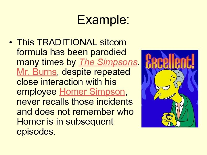 Example: • This TRADITIONAL sitcom formula has been parodied many times by The Simpsons.
