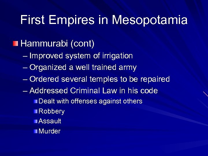 First Empires in Mesopotamia Hammurabi (cont) – Improved system of irrigation – Organized a