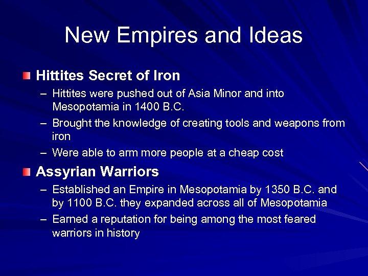 New Empires and Ideas Hittites Secret of Iron – Hittites were pushed out of