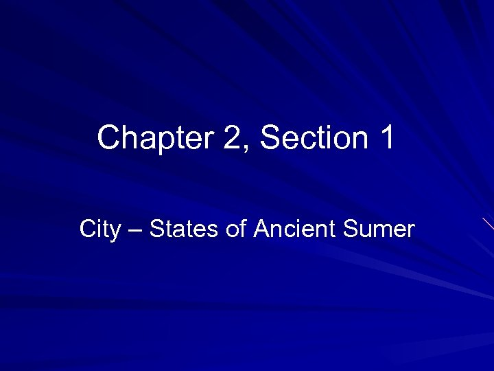 Chapter 2, Section 1 City – States of Ancient Sumer