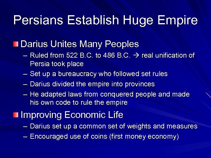 Persians Establish Huge Empire Darius Unites Many Peoples – Ruled from 522 B. C.