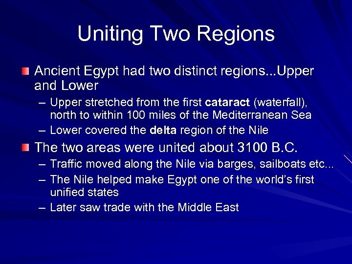 Uniting Two Regions Ancient Egypt had two distinct regions. . . Upper and Lower