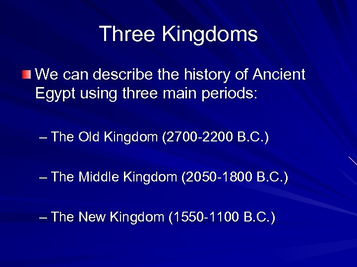 Three Kingdoms We can describe the history of Ancient Egypt using three main periods: