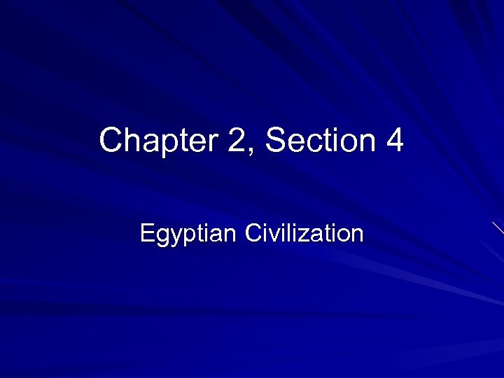 Chapter 2, Section 4 Egyptian Civilization