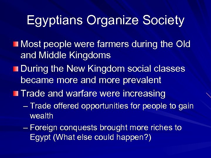 Egyptians Organize Society Most people were farmers during the Old and Middle Kingdoms During