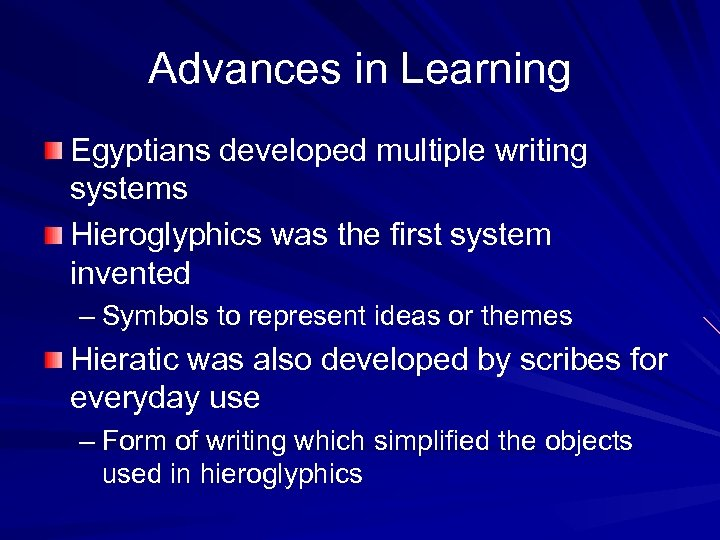 Advances in Learning Egyptians developed multiple writing systems Hieroglyphics was the first system invented