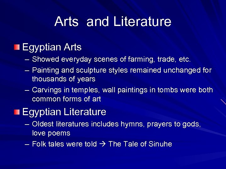 Arts and Literature Egyptian Arts – Showed everyday scenes of farming, trade, etc. –